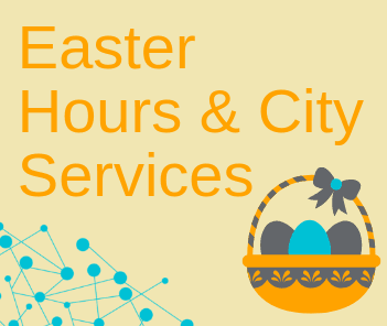 Illustration of easter basket with eggs and text reading &#34Easter Hours and City Services&#34