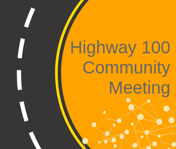 "Illustration of two lane road on orange background with text reading ""Highway 100 Community Meeti"