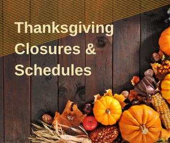 "Photograph of corn, squash, and pumpkins with text reading ""Thanksgiving Closures and Schedules&#"